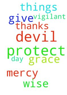 Please pray for The LORD to protect me from the devil - Please pray for The LORD to protect me from the devil and to give me His grace and mercy to get through the day and to be wise and vigilant in all things. Thanks Posted at: https://prayerrequest.com/t/Qoz #pray #prayer #request #prayerrequest