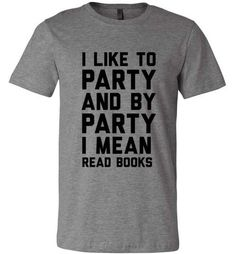 I lIke To Party And By Part I Mean Read Books