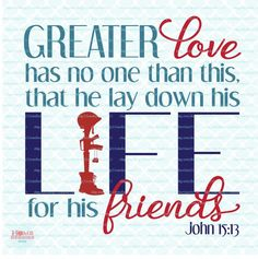Memorial Day Veterans Day Patriotic Military Soldier Greater Love Has No One Than To Lay Down His Life for a Friend svg dxf eps jpg files Personalized Greeting Cards, How He Loves Us, Great Love, Christian Quotes, Love Him, Quote Of The Day, Military Soldier, Military Service, Bible Verses