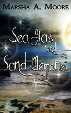 Sea Glass and Sand Memories by Marsha A. Moore