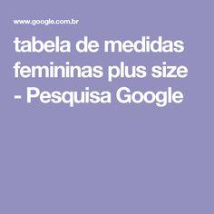 tabela de medidas femininas plus size - Pesquisa Google