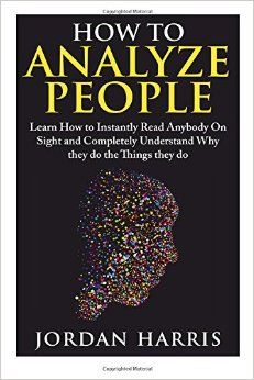 How to Analyze People: Learn 34 Ways to Instantly Read Anybody on Sight and Completely Understand Why They Do the Things They Do (Human Psychology, Confidence, Anxiety, Social Skills, Stress): Jordan Harris: : Books Best Books To Read, Books To Buy, Good Books, My Books, Book Suggestions, Book Recommendations, Reading Lists, Book Lists, Self Development Books