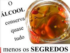 Grafados: O álcool conserva quase tudo menos os segredos (The alcohol conserves almost all minus the secrets) #Alcool