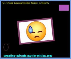 Fast Extreme Sweating Remedies Reviews In Donnelly 084010 - Your Body to Stop Excessive Sweating In 48 Hours - Guaranteed!