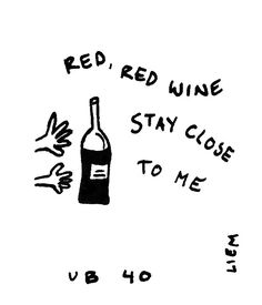 UB40. Red, red wine.