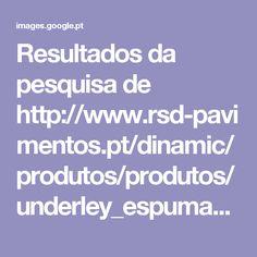 Resultados da pesquisa de http://www.rsd-pavimentos.pt/dinamic/produtos/produtos/underley_espuma_pe.jpg no Google