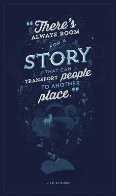 J.K. Rowling: There's always room for a story that can transport people to another place.