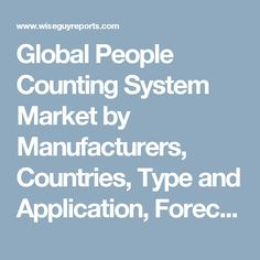 Global People Counting System Market by Manufacturers, Countries, Type and Application, Forecast to 2022
