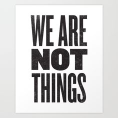 WE ARE NOT THINGS Art Print by Matthew Taylor Wilson