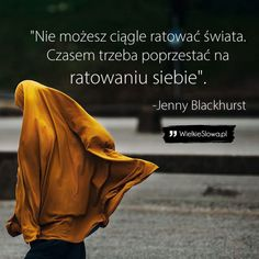 Nie możesz ciągle ratować świata... - WielkieSłowa.pl - Najlepsze cytaty w Internecie Aa Quotes, Mommy Quotes, True Quotes, Inspirational Quotes, Texts, Nostalgia, Mindfulness, Wisdom, Thoughts