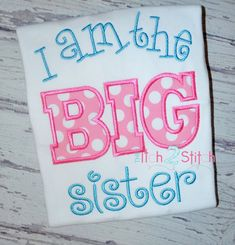 I am the BIG Sister applique and embroidery design for machine embroidery. $4.00, via Etsy.