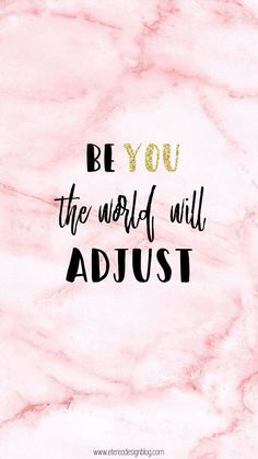 Be you the world will adjust - free wallpaper phone backgrounds, pastel wallpaper backgrounds, The Words, Positive Quotes, Motivational Quotes, Inspirational Quotes, Pink Wallpaper Quotes, Pastel Wallpaper, Pink Wallpaper With Words, You Are Amazing, Cute Quotes