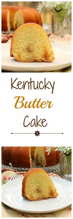 Kentucky Butter Cake A delicious butter cake with a warm butter cinnamon sauce poured on it while still hot! You'll love this tender cake.