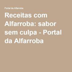 Receitas com Alfarroba: sabor sem culpa - Portal da Alfarroba