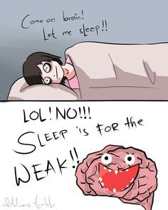 Don't you just hate it when you can't turn off your brain?!