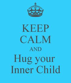 "Loving your inner child is the only way the ""adult"" you will be at peace!!"