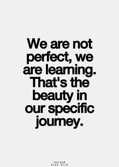 we're not perfect, we're learning