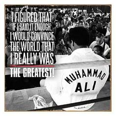 """I am the greatest."" ~ Muhammad Ali"