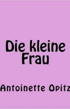 Lire « Die kleine Frau:Antoinette Opitz: CreateSpace Independent Publishing Platform »