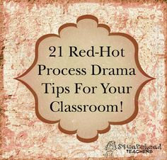 TWENTY-ONE RED HOT PROCESS DRAMA TOOLS  FOR MORE EFFECTIVE AND EXCITING TEACHING! (Adapted from Patrice Baldwin's The Drama Book) Process drama is a specific form of drama particularly suited to en…