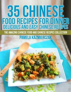 35 Chinese Food Recipes For Dinner - Delicious and Easy Chinese Recipes (The Amazing Chinese Food and Chinese Recipes Collection) by Pamela Kazmierczak, http://www.amazon.com/dp/B00B1YM7T6/ref=cm_sw_r_pi_dp_GYyarb01DE9C7