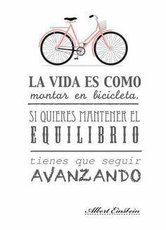 La vida es como montar en bicicleta, si quieres mantener el equilibrio