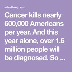 Cancer kills nearly 600,000 Americans per year. And this year alone, over 1.6 million people will be diagnosed. So much time and research has gone into the cure of cancer in the last few decades. Y…