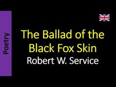 Robert W. Service - The Ballad of the Black Fox Skin
