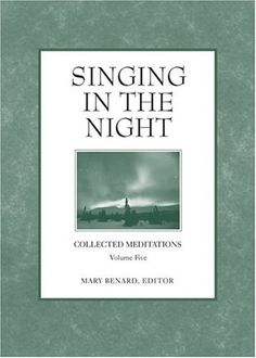 Singing in the Night (Collected Meditations, V. 5) by Mary Benard, Each meditation illustrates that faith is not to be taken for granted—it must be attended to, cared for, and practiced. The four writers who contribute to Singing in the Night offer hope, gratitude, and a sense of deep humility at day's end: