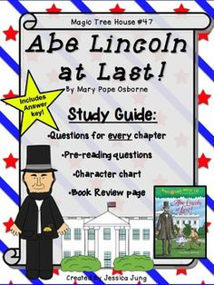 Abe Lincoln at Last! This is a chapter-by-chapter study guide for Abe Lincoln at Last! (Magic Tree House Series #47), by Mary Pope Osborne.Included in this packet you will find:*A Character Counts chart for your students to fill in as they read and learn more information about the characters in the story.