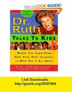 Dr. Ruth Talks To Kids Where You Came From, How Your Body Changes, and What Sex Is All About (9780689820410) Dr. Ruth Westheimer, Diane Degroat , ISBN-10: 0689820410  , ISBN-13: 978-0689820410 ,  , tutorials , pdf , ebook , torrent , downloads , rapidshare , filesonic , hotfile , megaupload , fileserve