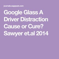 Google Glass  A Driver Distraction Cause or Cure? Sawyer et.al 2014 Google Glass, The Cure, Messages, Science, Text Posts, Text Conversations