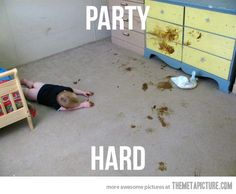 Party hard.