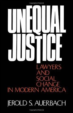 Unequal Justice: Lawyers and Social Change in Modern America by Jerold S. Auerbach. $18.95. Publisher: Oxford University Press, USA (November 30, 1974). 416 pages. Author: Jerold S. Auerbach. This work focuses on the elite nature of the profession, with its emphasis on serving business interests and its attempt to exclude participation by minorities.                            Show more                               Show less