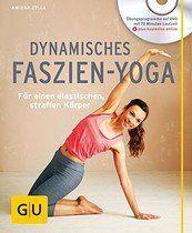 Dynamisches Faszien-Yoga (mit DVD): Für einen elastischen, straffen Körper (GU Multimedia)