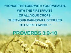 We honor the Lord with our wealth. We honor the Lord with our firstfruits. We are blessed, and we have an abundance so great we must share it! Proverbs 3 9, Psalm 45, Proverbs About Money, Biblical Stewardship, Yw Handouts, Christian Organizations, Favorite Bible Verses, God First, God Jesus