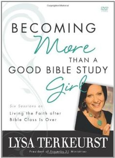 Becoming More Than a Good Bible Study Girl, Bible Study by Lysa Terkeurst
