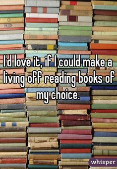 And they provide a perfect form of escapism. | 31 Confessions Any Book Lover Will Understand
