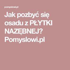 Jak pozbyć się osadu z PŁYTKI NAZĘBNEJ? Pomyslowi.pl