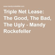 Triple Net Lease: The Good, The Bad, The Ugly - Mandy Rockefeller