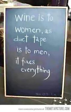 """Wine is to women as duct tape is to men, it fixes everything"" #wine More at: www.MakeWineGuide.com"