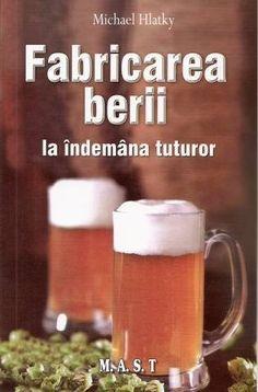 Fabricarea berii la indemana tuturor - Editura M.A.S.T.