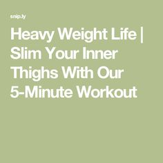 Heavy Weight Life | Slim Your Inner Thighs With Our 5-Minute Workout