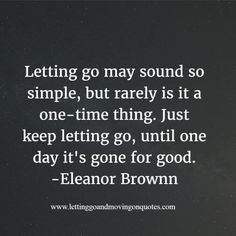 Letting go may sound so simple, but rarely is it a one-time thing - http://LettingGoAndMovingOnQuotes.com