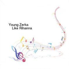 Young Zerka-Like Rihanna-Single-WEB-2016-ENRAGED