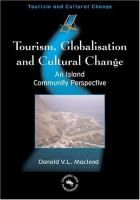 Tourism, globalisation, and cultural change [Recurso electrónico] : an island community perspective / Donald V.L. Macleod