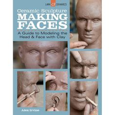 Ceramic Sculpture: Making Faces : A Guide to Modeling the Head and Face with Clay (Paperback) Pottery Sculpture, Sculpture Clay, Ceramic Sculptures, Polymer Clay Sculptures, Polymer Clay Dolls, Sculpture Ideas, Sculpture Techniques, Sculpting Tutorials, Pottery Supplies