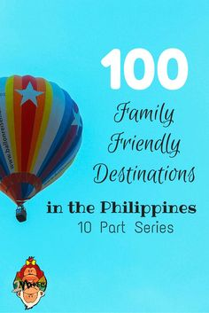 Family Friendly Destinations in the Philippines. I don't think you'll run out of places to visit in a country where there are more than 7,000 islands to explore! Now more than a backpacker's paradise, its flourishing tourism industry provided more options and better choices for a traveling family to choose from. Here's the second part of the 100 family-friendly travel destinations in the Philippines.