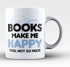 Books make me happy. You, not so much! The perfect mug for any book lover! Order yours today. Take advantage of our Low Flat Rate Shipping - order 2 or more and save. - Printed and Shipped from the US