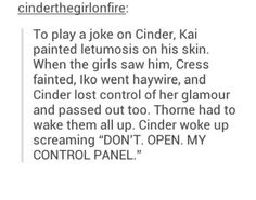 Though cinder should know he was joking because of her orange-light-lie-detector<<<I don't know if it can see lies This Is A Book, Love Book, Lunar Chronicles Headcanons, Fandoms Unite, Lunar Chronicles Cinder, Marissa Meyer Books, Lie Detector, Cress, Book Memes